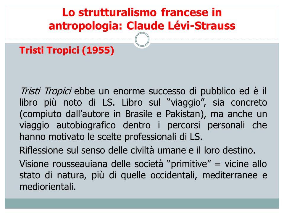 Lo strutturalismo francese in antropologia: Claude Lévi-Strauss Tristi Tropici (1955) Tristi Tropici ebbe un enorme successo di pubblico ed è il libro