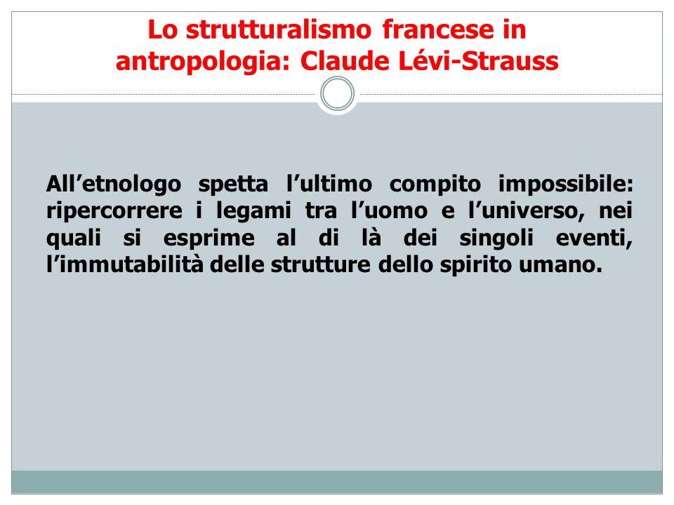 Lo strutturalismo francese in antropologia: Claude Lévi-Strauss Alletnologo spetta lultimo compito impossibile: ripercorrere i legami tra luomo e luni