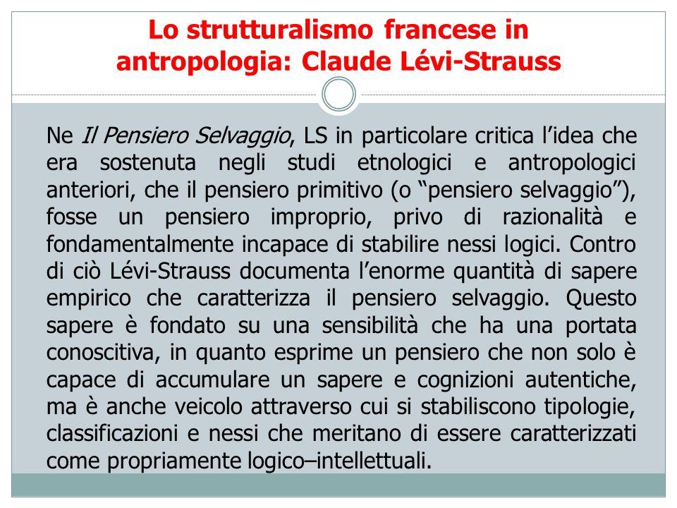 Lo strutturalismo francese in antropologia: Claude Lévi-Strauss Ne Il Pensiero Selvaggio, LS in particolare critica lidea che era sostenuta negli stud
