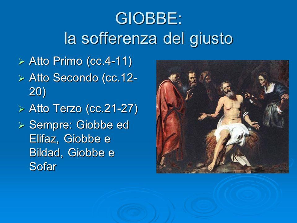 GIOBBE: la sofferenza del giusto Atto Primo (cc.4-11) Atto Primo (cc.4-11) Atto Secondo (cc.12- 20) Atto Secondo (cc.12- 20) Atto Terzo (cc.21-27) Att