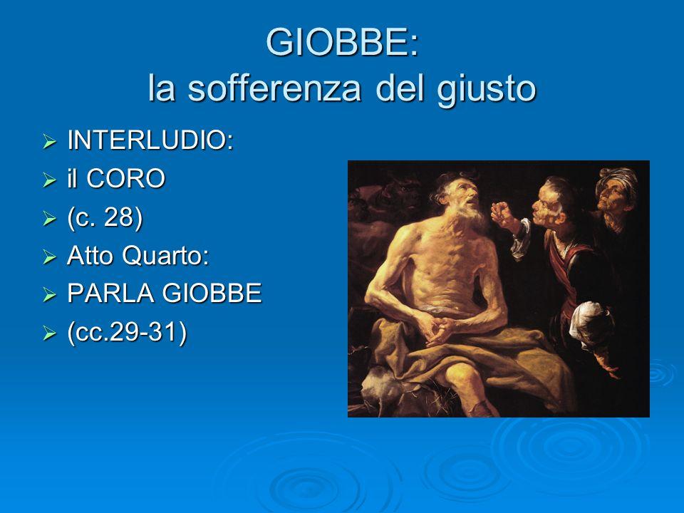 GIOBBE: la sofferenza del giusto INTERLUDIO: INTERLUDIO: il CORO il CORO (c. 28) (c. 28) Atto Quarto: Atto Quarto: PARLA GIOBBE PARLA GIOBBE (cc.29-31