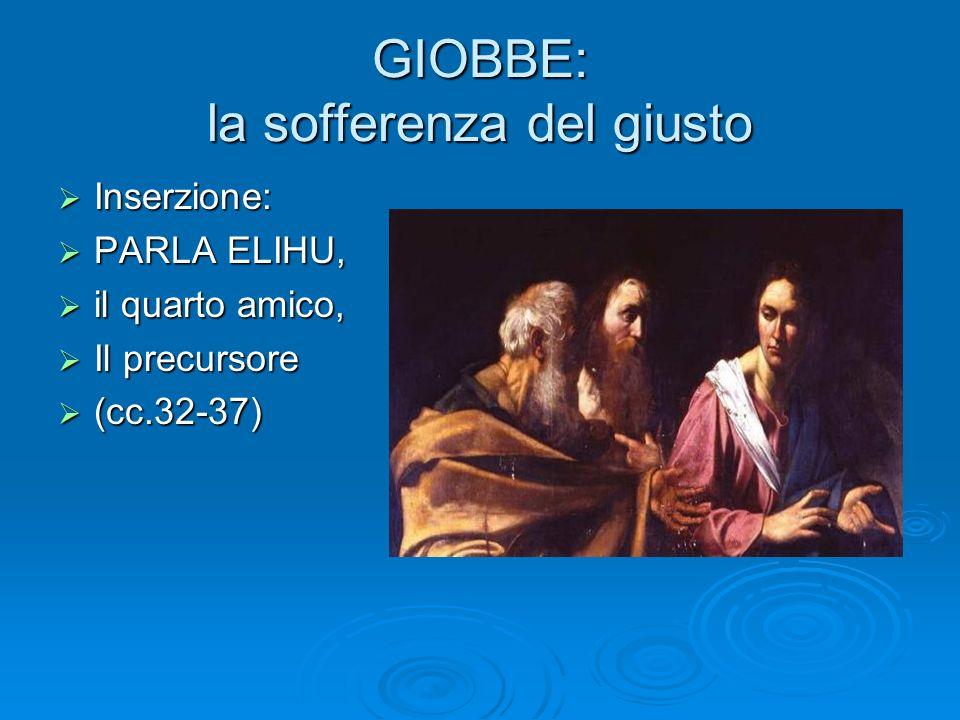GIOBBE: la sofferenza del giusto Inserzione: Inserzione: PARLA ELIHU, PARLA ELIHU, il quarto amico, il quarto amico, Il precursore Il precursore (cc.3