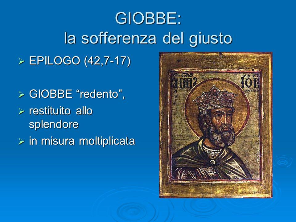 GIOBBE: la sofferenza del giusto EPILOGO (42,7-17) EPILOGO (42,7-17) GIOBBE redento, GIOBBE redento, restituito allo splendore restituito allo splendo