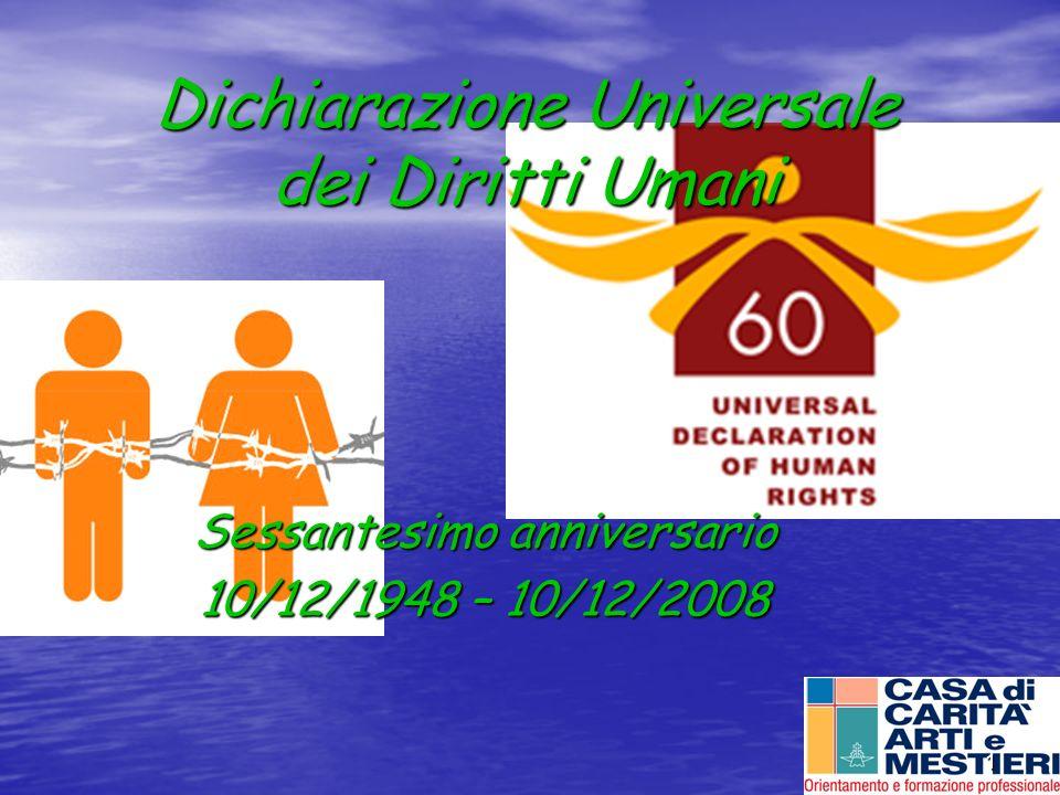 1 Dichiarazione Universale dei Diritti Umani Sessantesimo anniversario 10/12/1948 – 10/12/2008