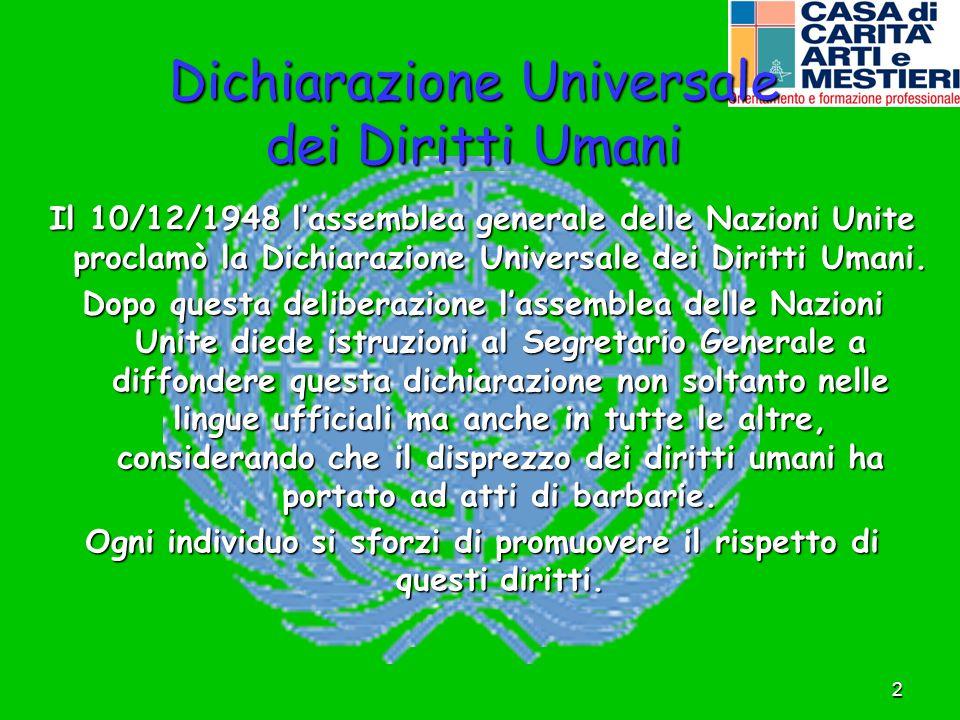 2 Dichiarazione Universale dei Diritti Umani Il 10/12/1948 lassemblea generale delle Nazioni Unite proclamò la Dichiarazione Universale dei Diritti Um