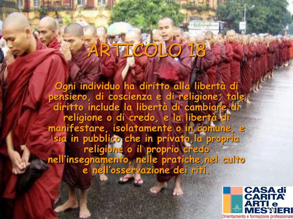 26 ARTICOLO 18 Ogni individuo ha diritto alla libertà di pensiero, di coscienza e di religione; tale diritto include la libertà di cambiare di religio