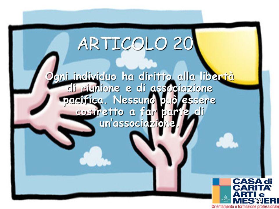 28 ARTICOLO 20 Ogni individuo ha diritto alla libertà di riunione e di associazione pacifica. Nessuno può essere costretto a far parte di unassociazio