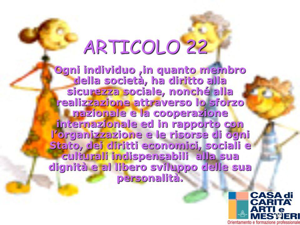 30 ARTICOLO 22 Ogni individuo,in quanto membro della società, ha diritto alla sicurezza sociale, nonché alla realizzazione attraverso lo sforzo nazion