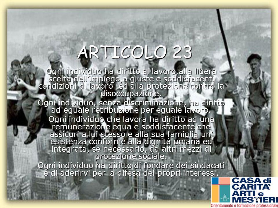 31 ARTICOLO 23 Ogni individuo ha diritto al lavoro,alla libera scelta dellimpiego,a giuste e soddisfacenti condizioni di lavoro ed alla protezione con