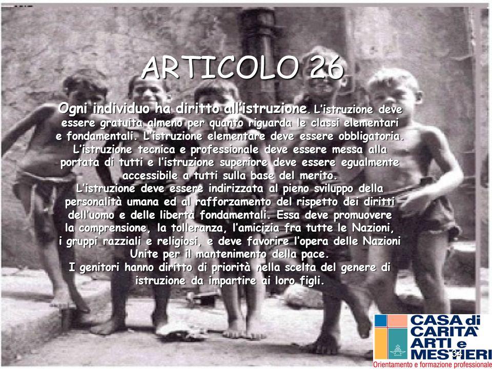 34 ARTICOLO 26 Ogni individuo ha diritto allistruzione. Listruzione deve essere gratuita almeno per quanto riguarda le classi elementari e fondamental