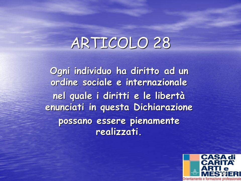 36 ARTICOLO 28 Ogni individuo ha diritto ad un ordine sociale e internazionale nel quale i diritti e le libertà enunciati in questa Dichiarazione poss