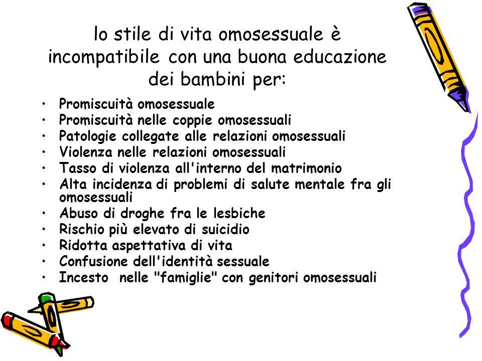 lo stile di vita omosessuale è incompatibile con una buona educazione dei bambini per: Promiscuità omosessuale Promiscuità nelle coppie omosessuali Pa