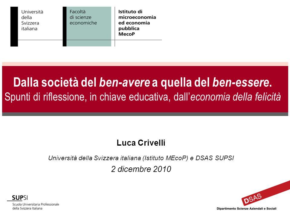 Luca Crivelli Università della Svizzera italiana (Istituto MEcoP) e DSAS SUPSI 2 dicembre 2010 Dalla società del ben-avere a quella del ben-essere. Sp