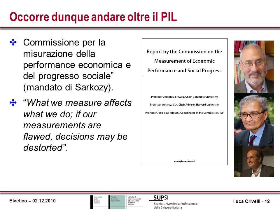 Elvetico – 02.12.2010 Occorre dunque andare oltre il PIL Commissione per la misurazione della performance economica e del progresso sociale (mandato d