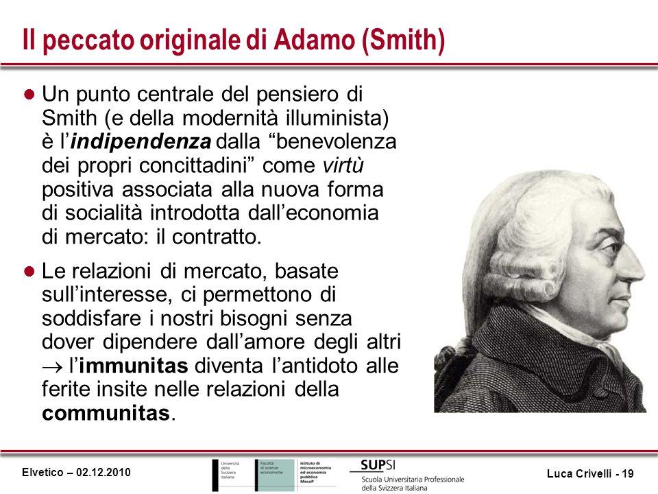Elvetico – 02.12.2010 Il peccato originale di Adamo (Smith) l Un punto centrale del pensiero di Smith (e della modernità illuminista) è lindipendenza