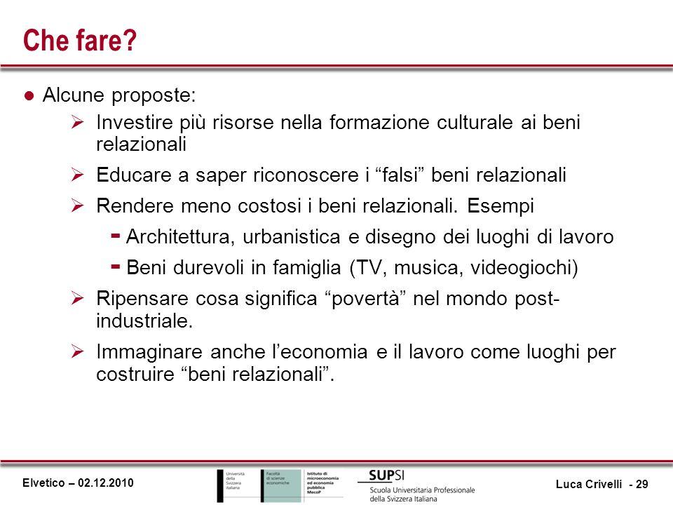 Elvetico – 02.12.2010 Che fare? l Alcune proposte: Investire più risorse nella formazione culturale ai beni relazionali Educare a saper riconoscere i