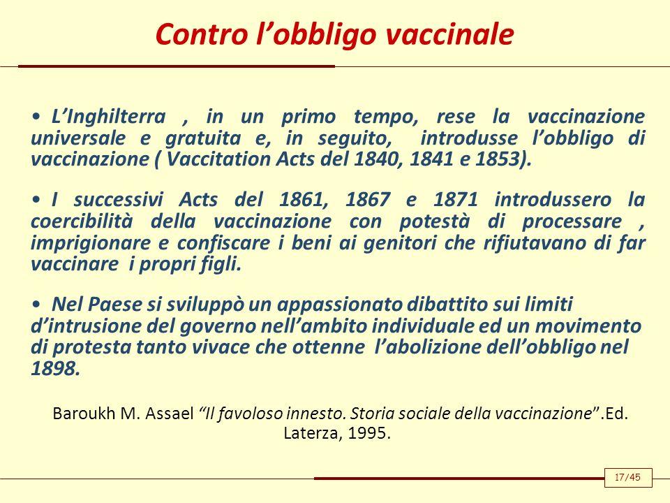 LInghilterra, in un primo tempo, rese la vaccinazione universale e gratuita e, in seguito, introdusse lobbligo di vaccinazione ( Vaccitation Acts del