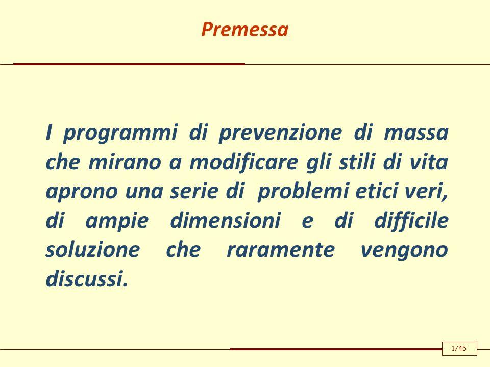Premessa I programmi di prevenzione di massa che mirano a modificare gli stili di vita aprono una serie di problemi etici veri, di ampie dimensioni e