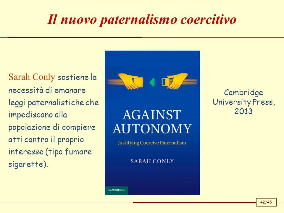 Il nuovo paternalismo coercitivo Cambridge University Press, 2013 Sarah Conly sostiene la necessità di emanare leggi paternalistiche che impediscano a