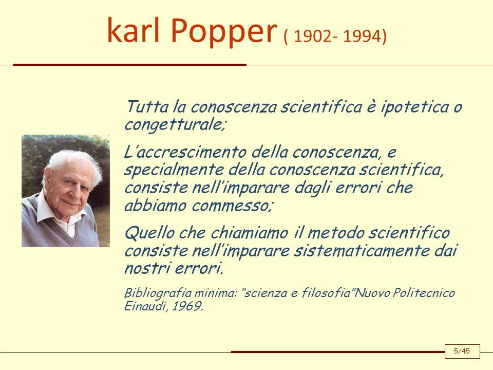 Tutta la conoscenza scientifica è ipotetica o congetturale; Laccrescimento della conoscenza, e specialmente della conoscenza scientifica, consiste nel