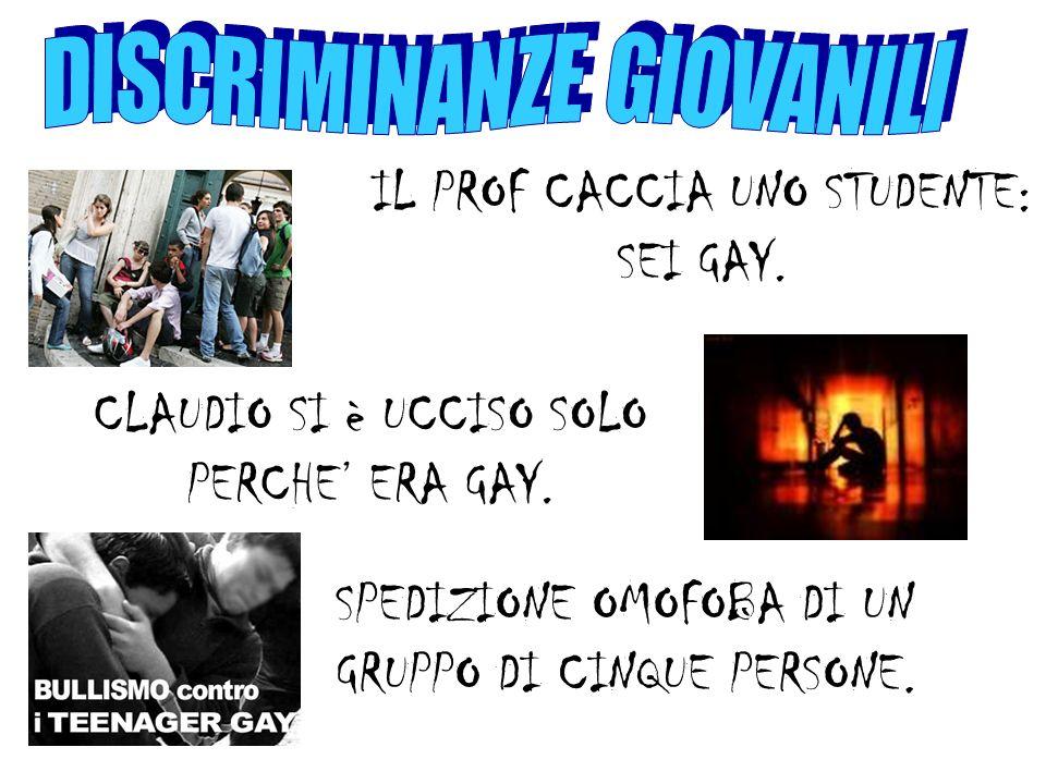 IL PROF CACCIA UNO STUDENTE: SEI GAY. CLAUDIO SI è UCCISO SOLO PERCHE ERA GAY. SPEDIZIONE OMOFOBA DI UN GRUPPO DI CINQUE PERSONE.