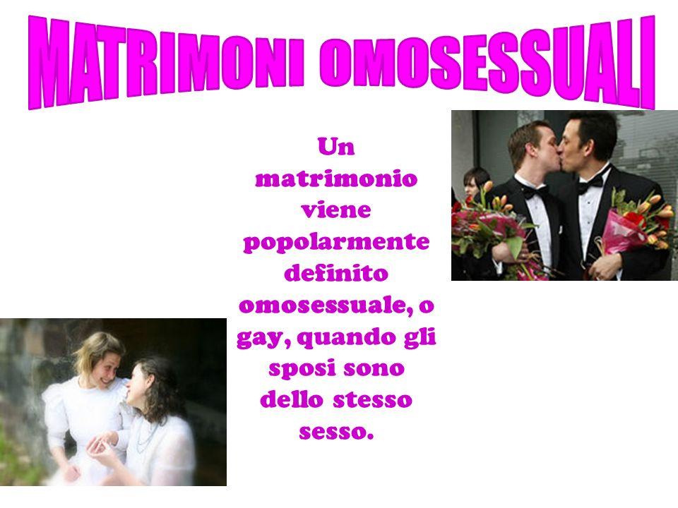 Un matrimonio viene popolarmente definito omosessuale, o gay, quando gli sposi sono dello stesso sesso.