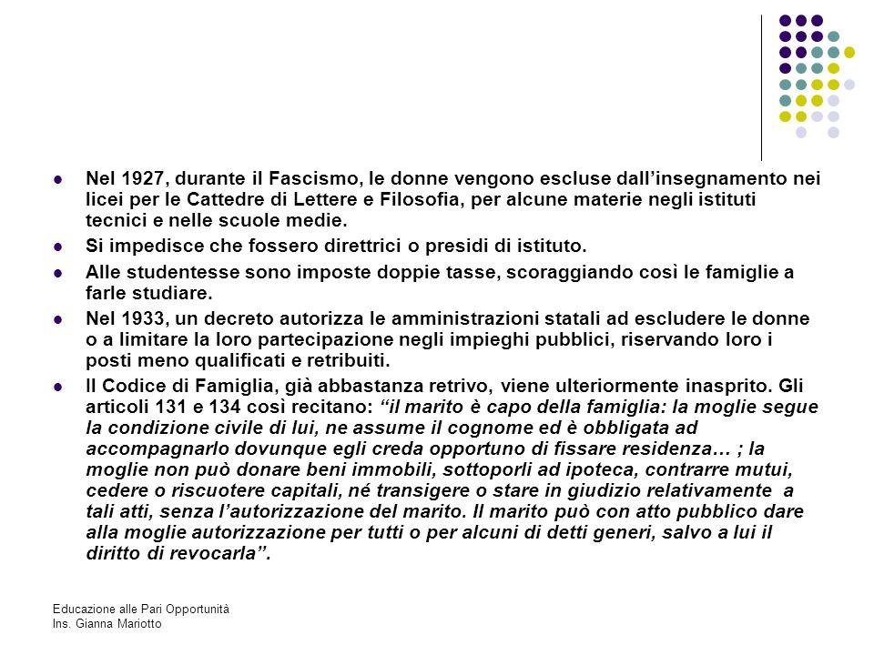 Educazione alle Pari Opportunità Ins. Gianna Mariotto Nel 1927, durante il Fascismo, le donne vengono escluse dallinsegnamento nei licei per le Catted