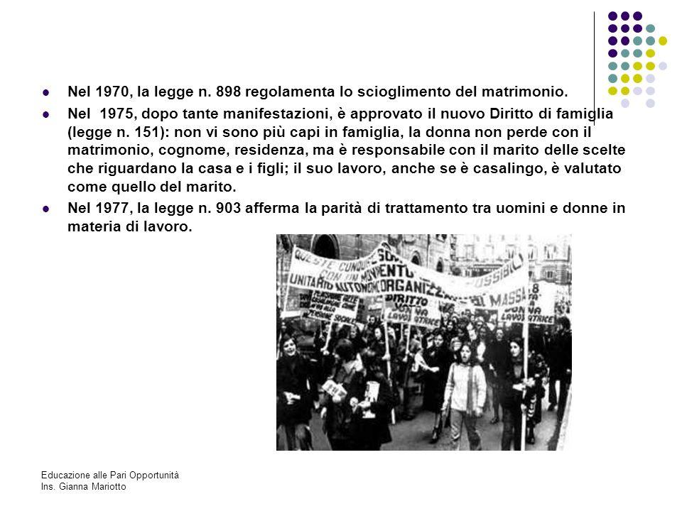 Educazione alle Pari Opportunità Ins. Gianna Mariotto Nel 1970, la legge n. 898 regolamenta lo scioglimento del matrimonio. Nel 1975, dopo tante manif