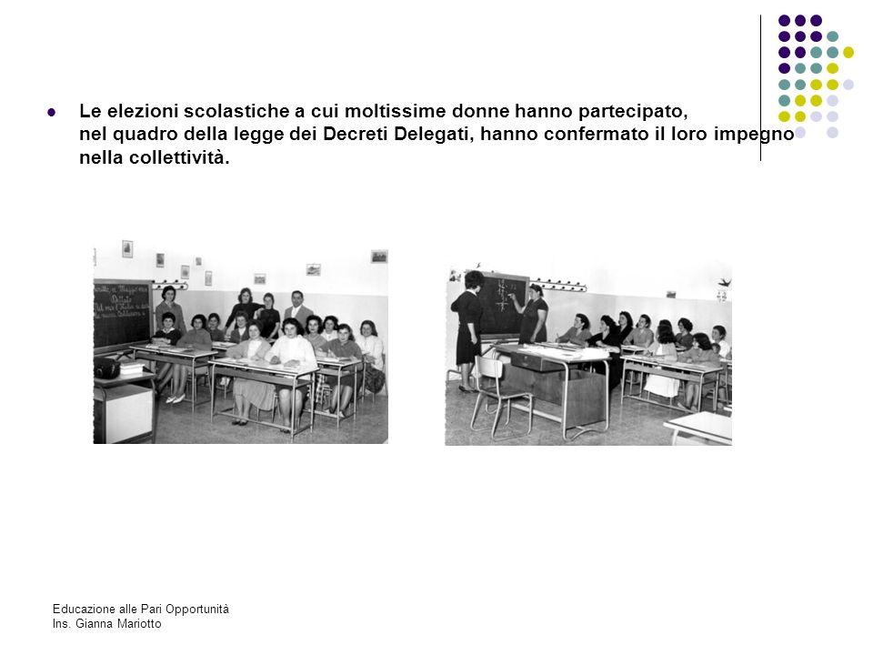Educazione alle Pari Opportunità Ins. Gianna Mariotto Le elezioni scolastiche a cui moltissime donne hanno partecipato, nel quadro della legge dei Dec