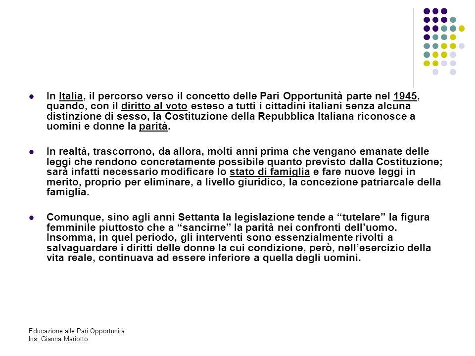 Educazione alle Pari Opportunità Ins. Gianna Mariotto In Italia, il percorso verso il concetto delle Pari Opportunità parte nel 1945, quando, con il d