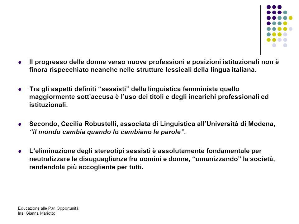 Educazione alle Pari Opportunità Ins. Gianna Mariotto Il progresso delle donne verso nuove professioni e posizioni istituzionali non è finora rispecch