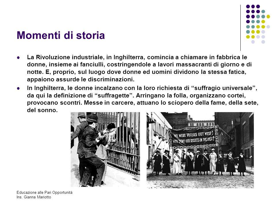 Educazione alle Pari Opportunità Ins. Gianna Mariotto Momenti di storia La Rivoluzione industriale, in Inghilterra, comincia a chiamare in fabbrica le