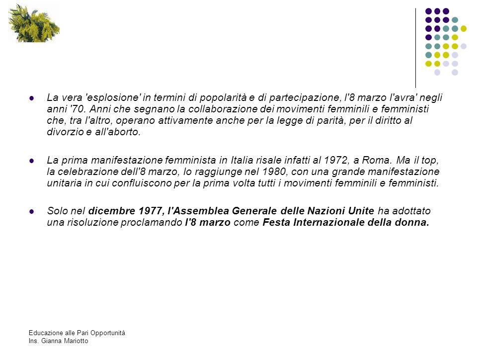Educazione alle Pari Opportunità Ins. Gianna Mariotto La vera 'esplosione' in termini di popolarità e di partecipazione, l'8 marzo l'avra' negli anni