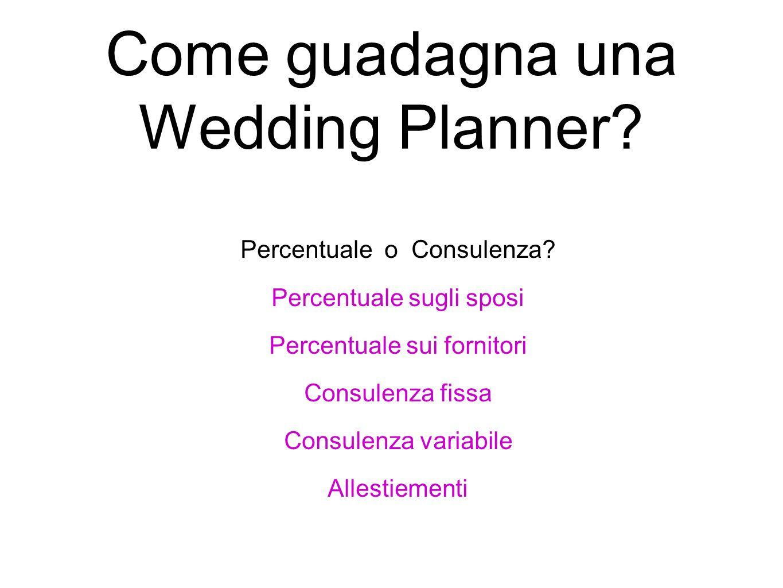 Come guadagna una Wedding Planner? Percentuale o Consulenza? Percentuale sugli sposi Percentuale sui fornitori Consulenza fissa Consulenza variabile A