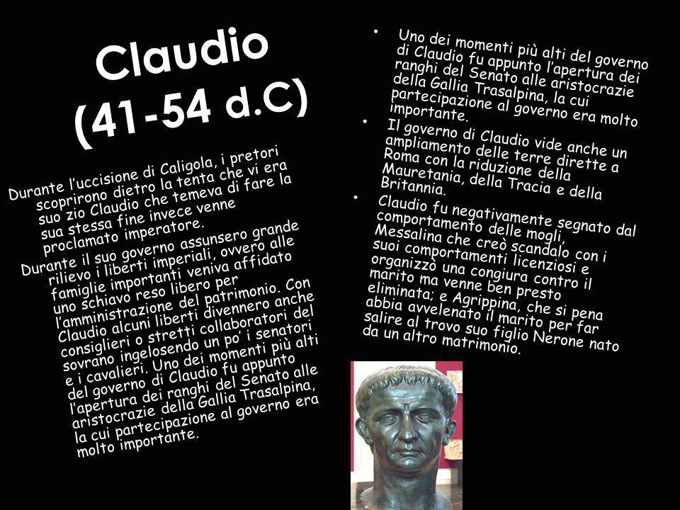 Claudio (41-54 d.C) Durante luccisione di Caligola, i pretori scoprirono dietro la tenta che vi era suo zio Claudio che temeva di fare la sua stessa f