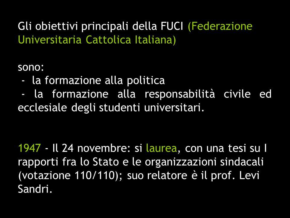 Gli obiettivi principali della FUCI (Federazione Universitaria Cattolica Italiana) sono: - la formazione alla politica - la formazione alla responsabi
