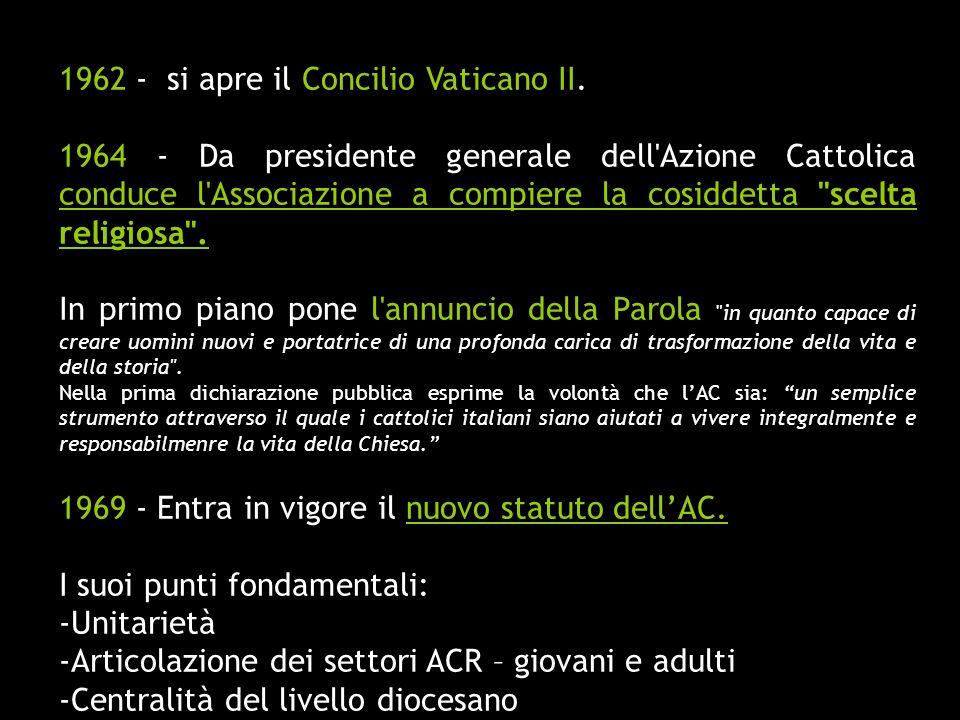 1962 - si apre il Concilio Vaticano II. 1964 - Da presidente generale dell'Azione Cattolica conduce l'Associazione a compiere la cosiddetta