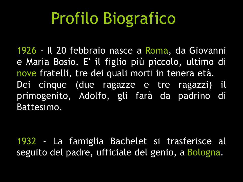 1926 - Il 20 febbraio nasce a Roma, da Giovanni e Maria Bosio. E il figlio più piccolo, ultimo di nove fratelli, tre dei quali morti in tenera età. De