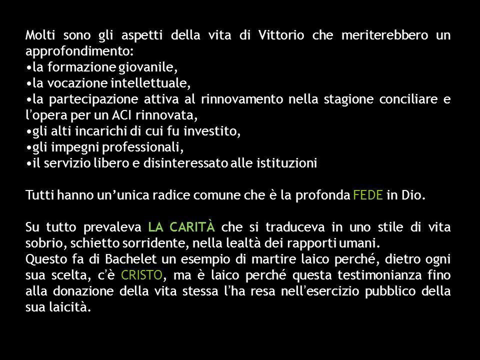Molti sono gli aspetti della vita di Vittorio che meriterebbero un approfondimento: la formazione giovanile, la vocazione intellettuale, la partecipaz