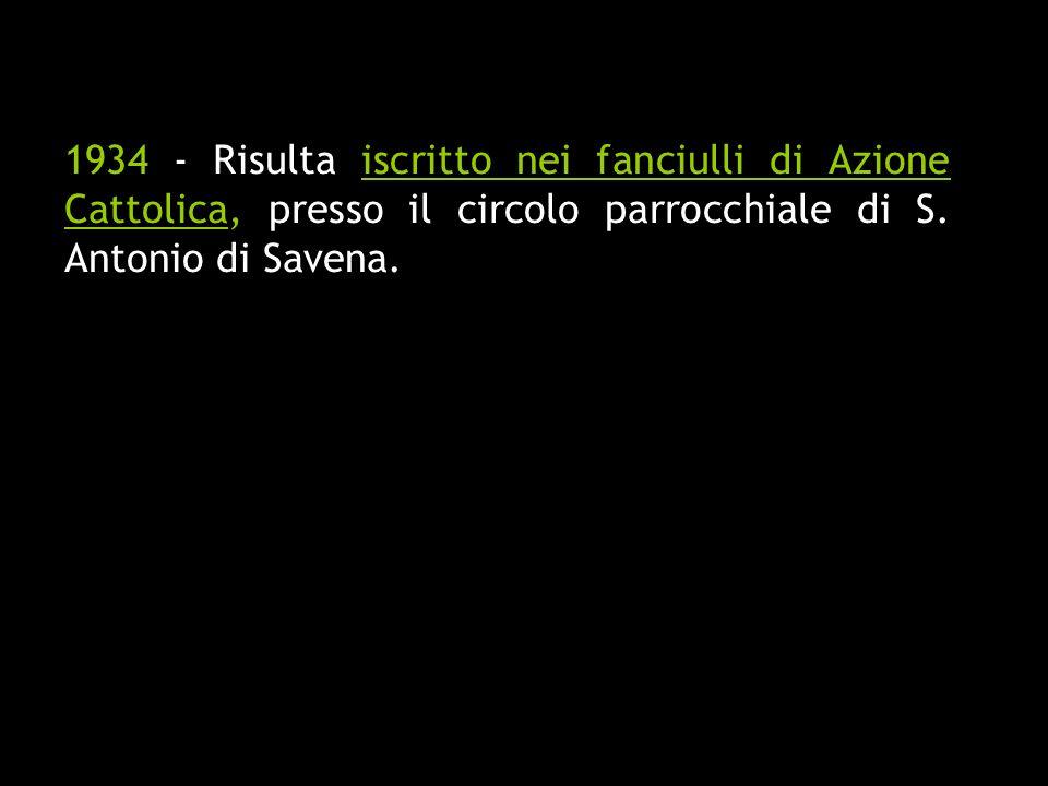 1934 - Risulta iscritto nei fanciulli di Azione Cattolica, presso il circolo parrocchiale di S. Antonio di Savena.