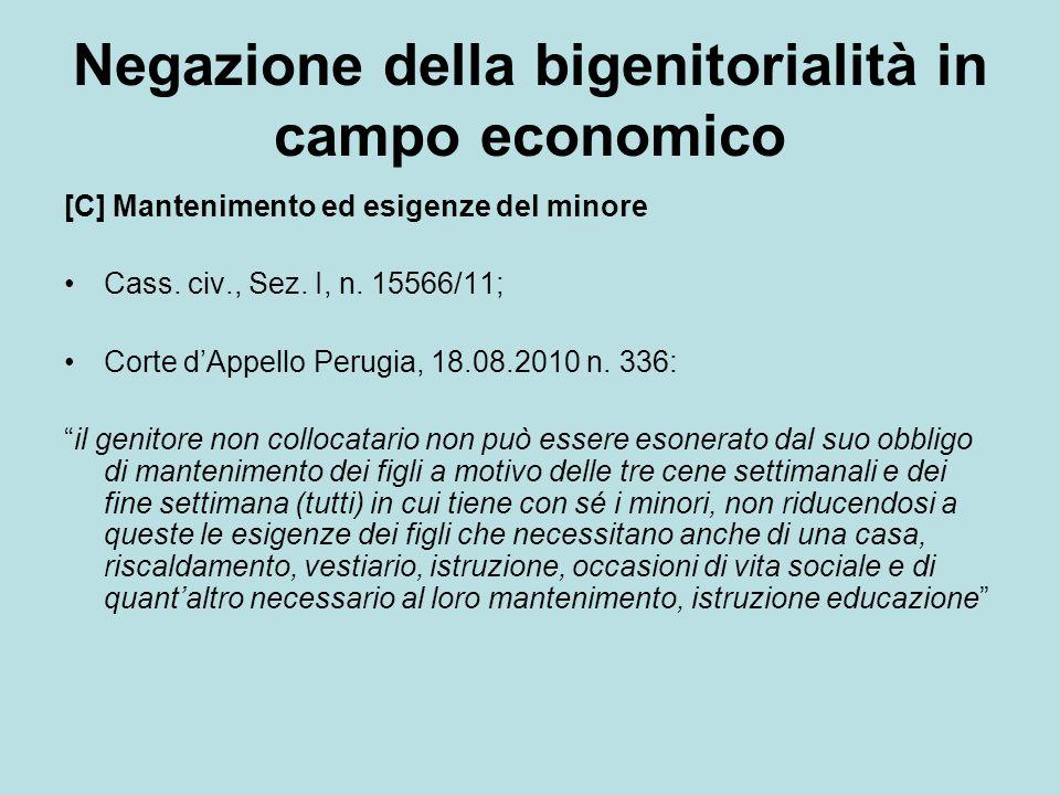 Negazione della bigenitorialità in campo economico [C] Mantenimento ed esigenze del minore Cass. civ., Sez. I, n. 15566/11; Corte dAppello Perugia, 18