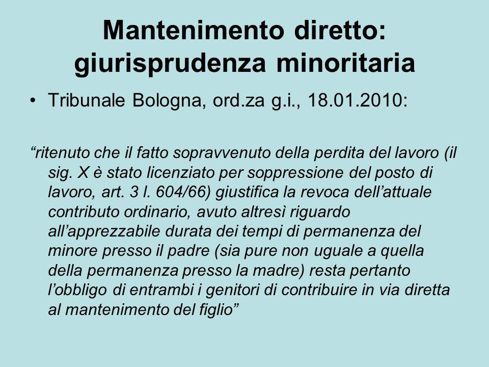 Mantenimento diretto: giurisprudenza minoritaria Tribunale Bologna, ord.za g.i., 18.01.2010: ritenuto che il fatto sopravvenuto della perdita del lavo