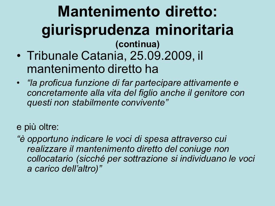 Mantenimento diretto: giurisprudenza minoritaria (continua) Tribunale Catania, 25.09.2009, il mantenimento diretto ha la proficua funzione di far part