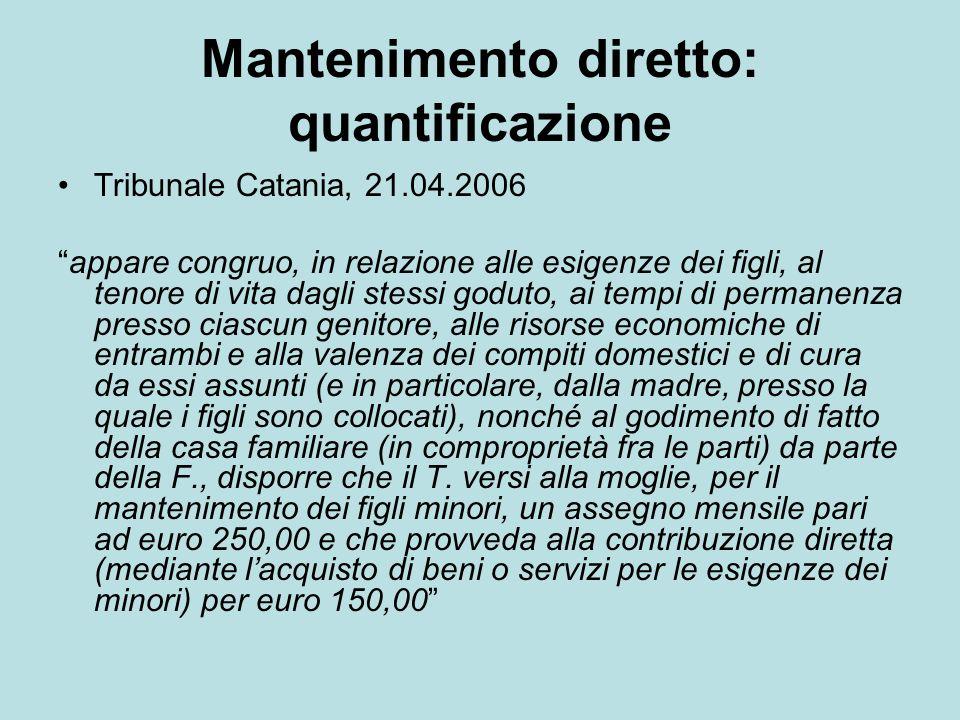 Mantenimento diretto: quantificazione Tribunale Catania, 21.04.2006 appare congruo, in relazione alle esigenze dei figli, al tenore di vita dagli stes