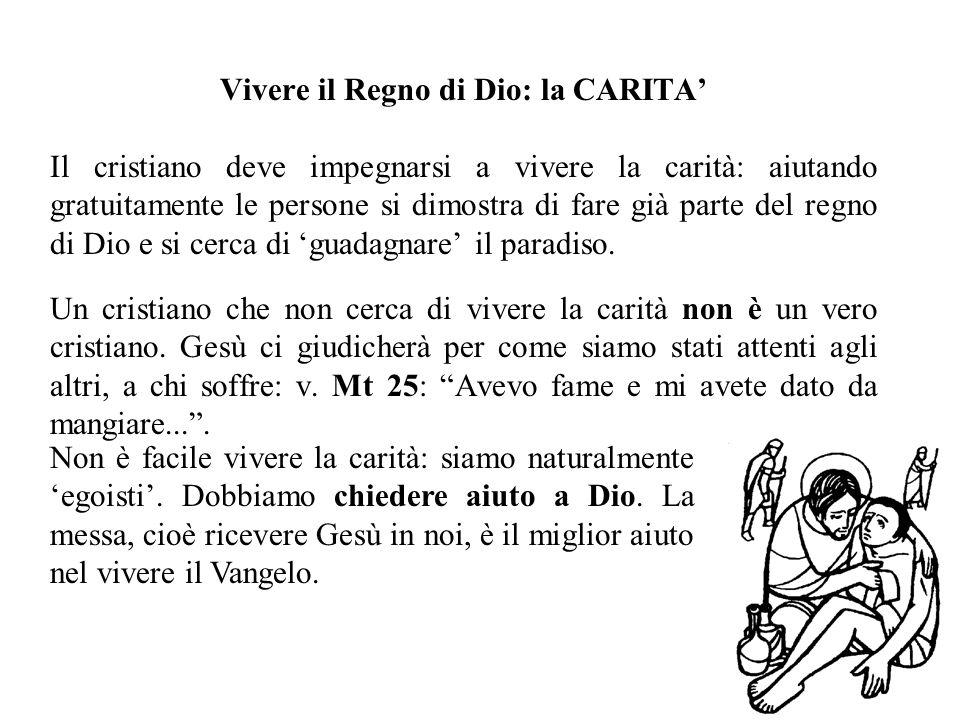 Vivere il Regno di Dio: la CARITA Il cristiano deve impegnarsi a vivere la carità: aiutando gratuitamente le persone si dimostra di fare già parte del