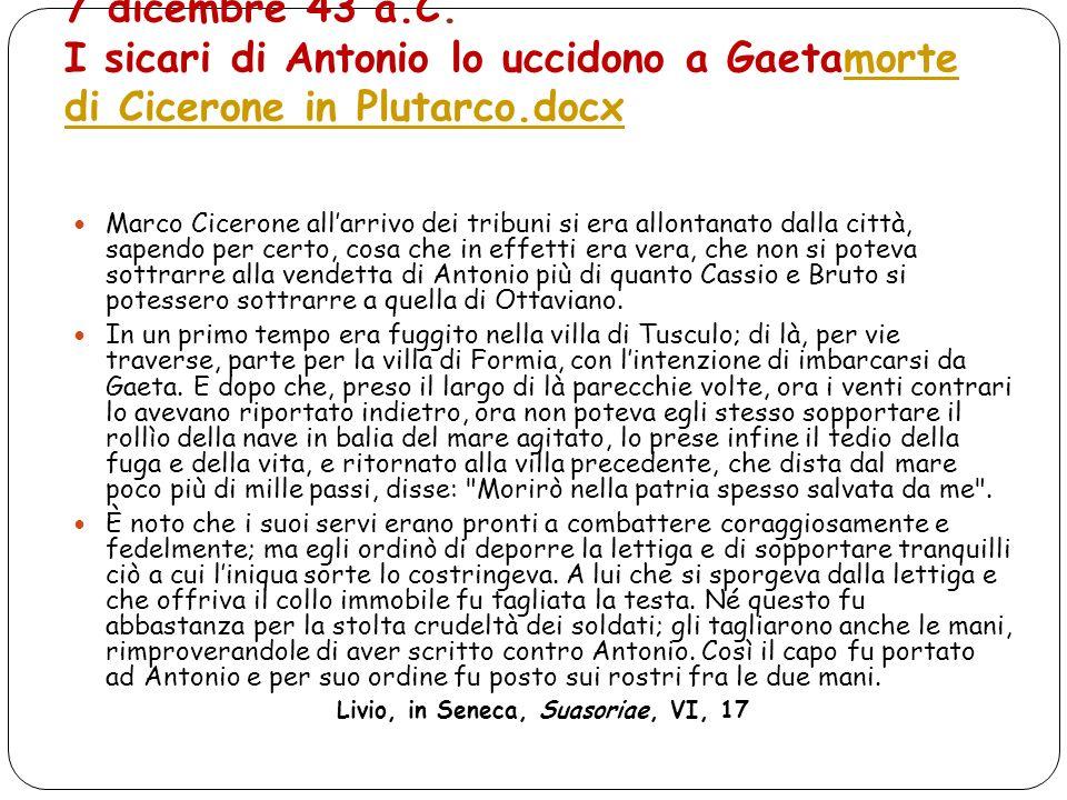 7 dicembre 43 a.C. I sicari di Antonio lo uccidono a Gaetamorte di Cicerone in Plutarco.docxmorte di Cicerone in Plutarco.docx Marco Cicerone allarriv