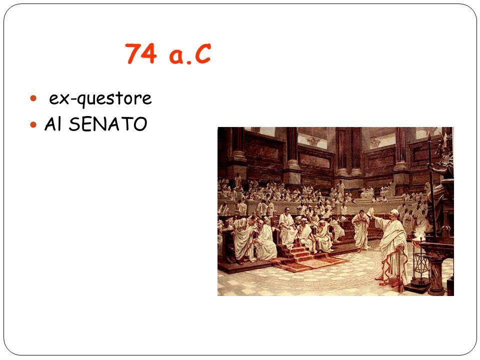 74 a.C ex-questore Al SENATO