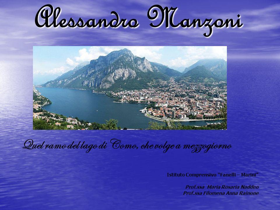 Alessandro Manzoni Quel ramo del lago di Como, che volge a mezzogiorno Istituto Comprensivo Fanelli – Marini Prof.ssa Maria Rosaria Naddeo Prof.ssa Fi