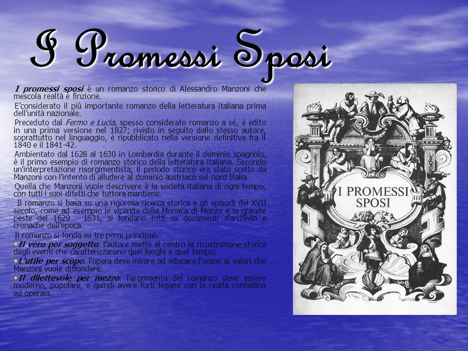 I Promessi Sposi I promessi sposi è un romanzo storico di Alessandro Manzoni che mescola realtà e finzione. Econsiderato il più importante romanzo del