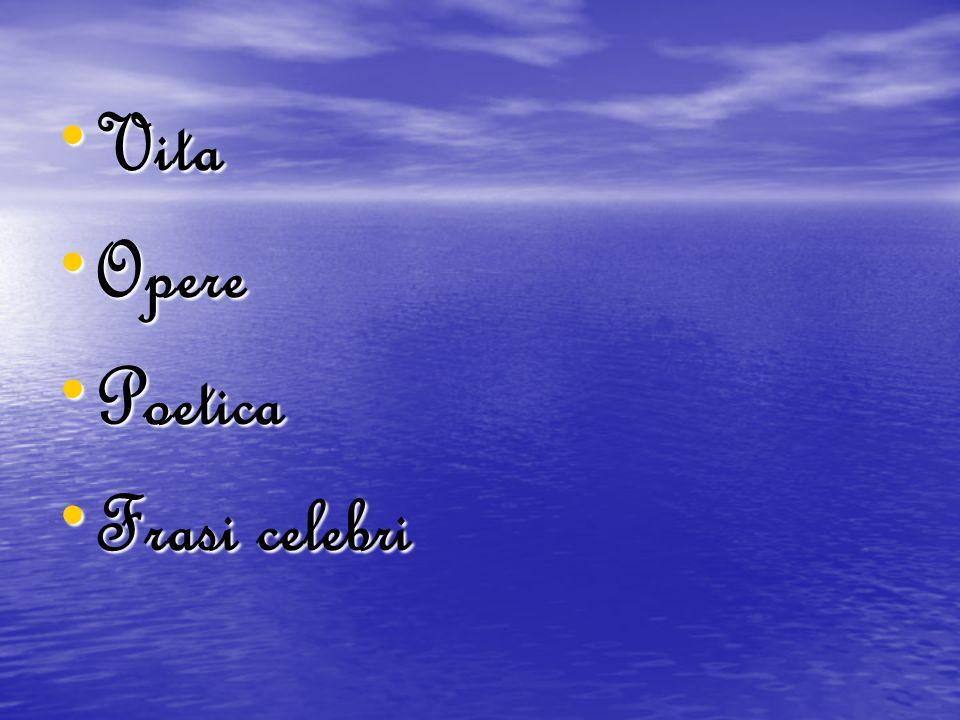 Vita Vita Opere Opere Poetica Poetica Frasi celebri Frasi celebri